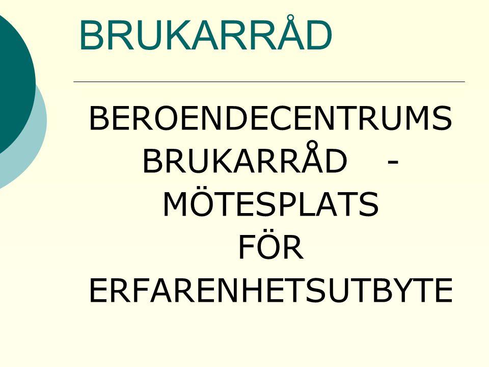 Brukarrådet vid Beroendecentrum  Bakgrund - plats i ledningsgruppen för UBB  Start 1999  Förankring i förvaltningsledningen  Politisk förankring