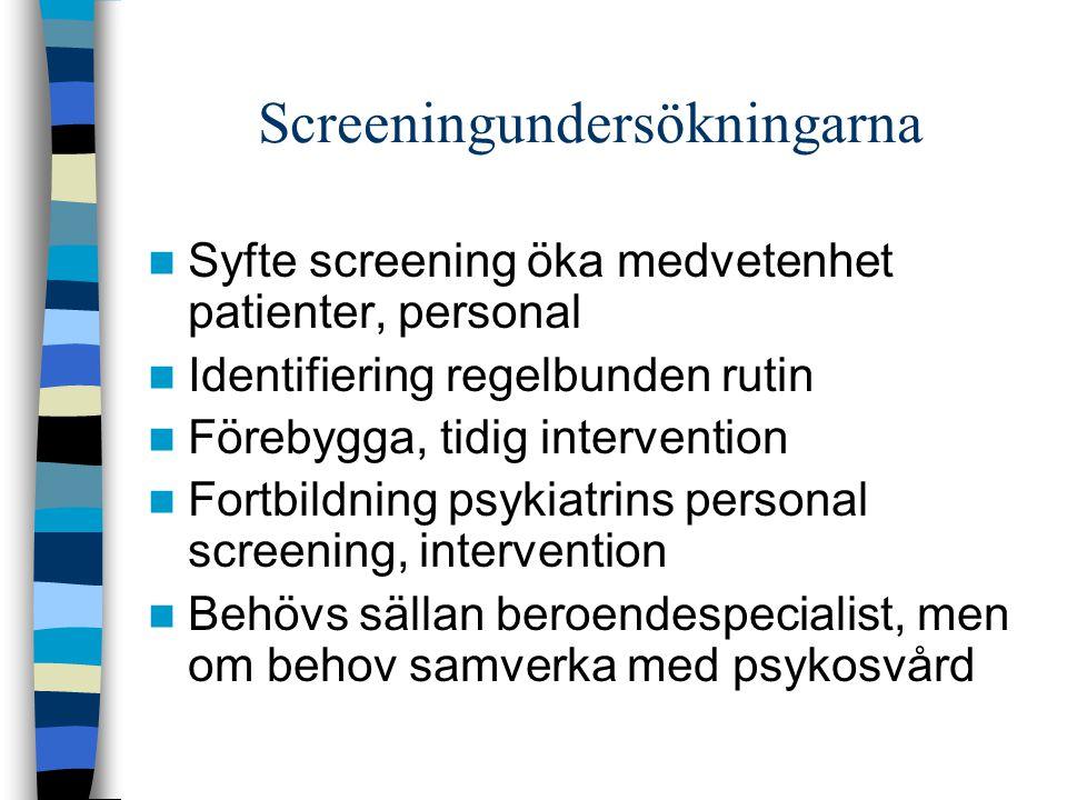Screeningundersökningarna Syfte screening öka medvetenhet patienter, personal Identifiering regelbunden rutin Förebygga, tidig intervention Fortbildni