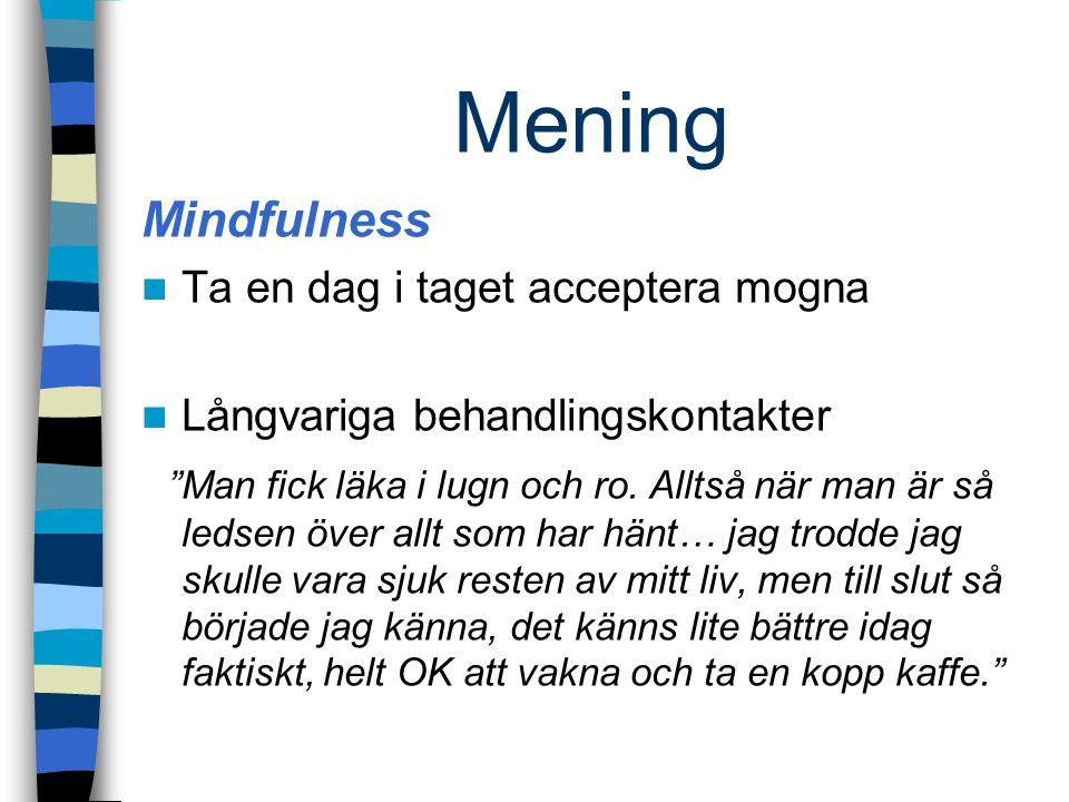 """Mening Mindfulness Ta en dag i taget acceptera mogna Långvariga behandlingskontakter """"Man fick läka i lugn och ro. Alltså när man är så ledsen över al"""