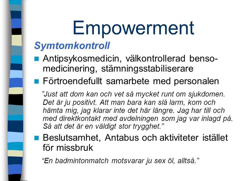 """Empowerment Symtomkontroll Antipsykosmedicin, välkontrollerad benso- medicinering, stämningsstabiliserare Förtroendefullt samarbete med personalen """"Ju"""