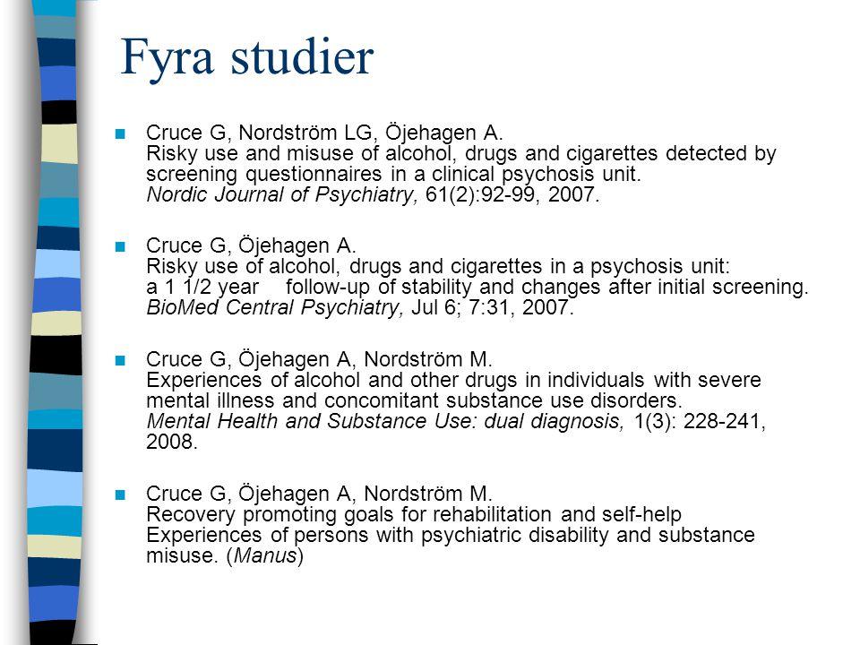 Screeningundersökningarna Första studien riskbruk – psykos Sverige Stor andel riskbruk eller skadligt bruk/beroende alkohol, narkotika, tobak Förebygga fysisk, psykisk ohälsa, sociala svårigheter