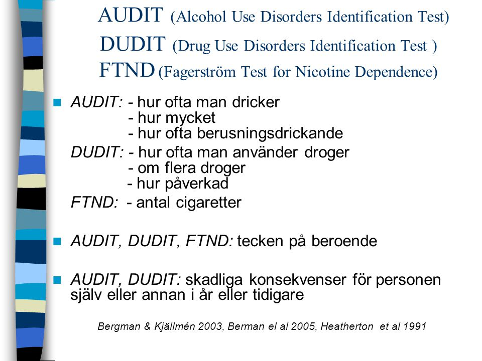 AUDIT (Alcohol Use Disorders Identification Test) DUDIT (Drug Use Disorders Identification Test ) FTND (Fagerström Test for Nicotine Dependence) AUDIT