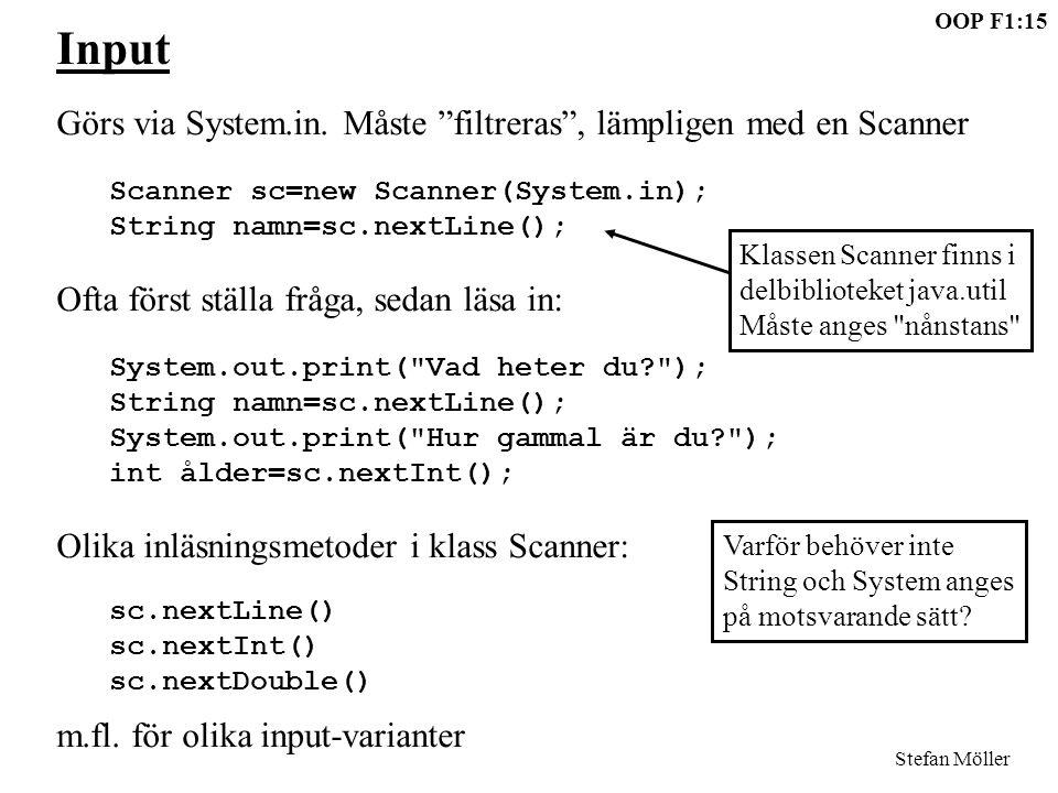 """OOP F1:15 Stefan Möller Input Görs via System.in. Måste """"filtreras"""", lämpligen med en Scanner Scanner sc=new Scanner(System.in); String namn=sc.nextLi"""