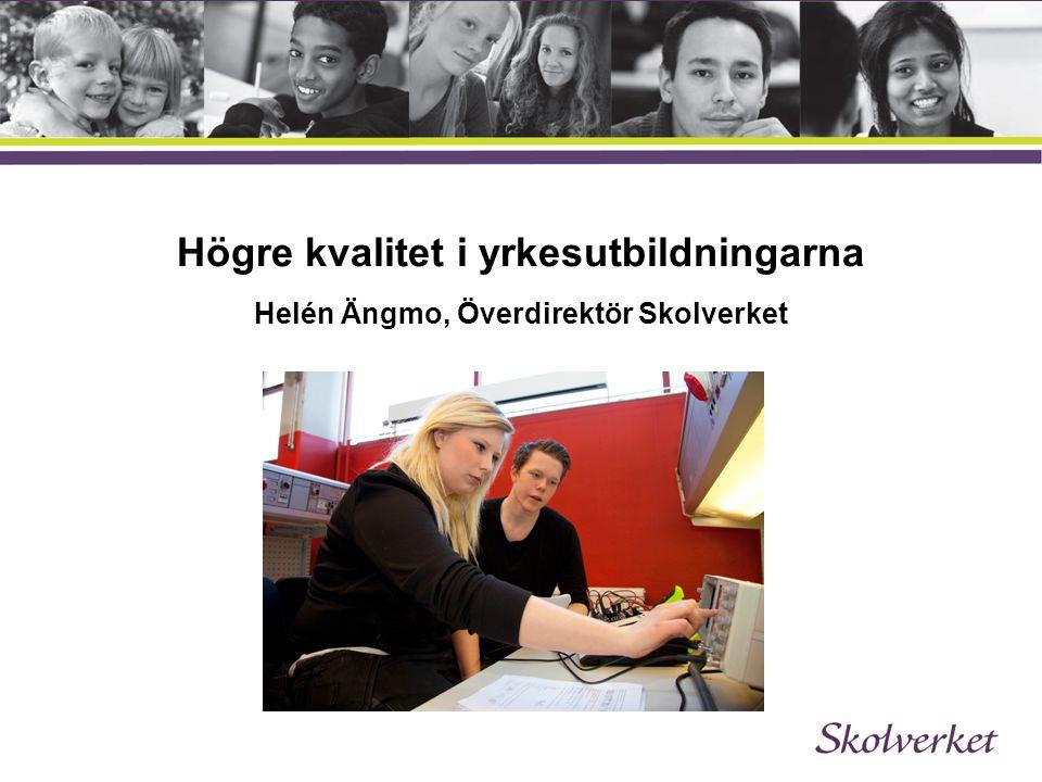 Högre kvalitet i yrkesutbildningarna Helén Ängmo, Överdirektör Skolverket