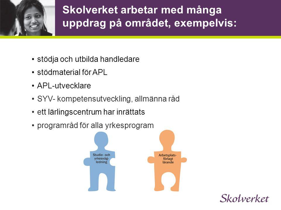 Skolverket arbetar med många uppdrag på området, exempelvis: stödja och utbilda handledare stödmaterial för APL APL-utvecklare SYV- kompetensutvecklin