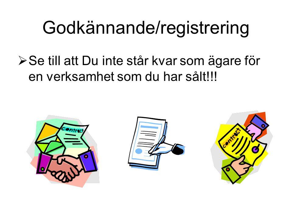 Godkännande/registrering  Se till att Du inte står kvar som ägare för en verksamhet som du har sålt!!!