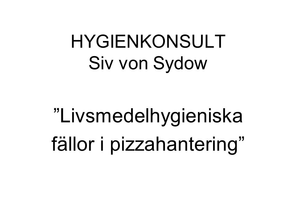 HYGIENKONSULT Siv von Sydow Livsmedelhygieniska fällor i pizzahantering