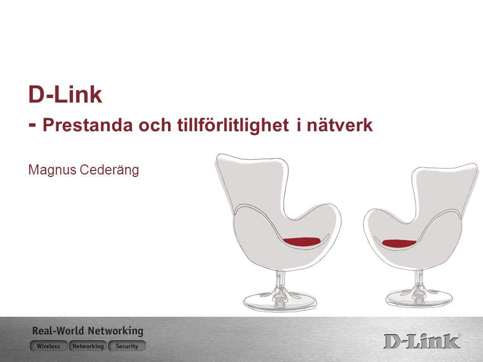 D-Link - Prestanda och tillförlitlighet i nätverk Magnus Cederäng