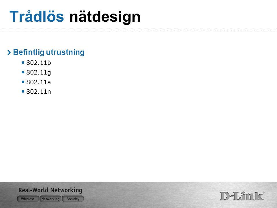 Trådlös nätdesign Befintlig utrustning 802.11b 802.11g 802.11a 802.11n