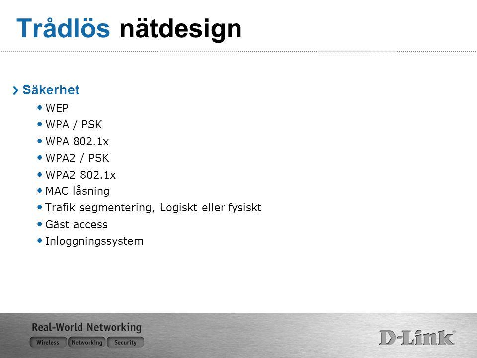 Trådlös nätdesign Säkerhet WEP WPA / PSK WPA 802.1x WPA2 / PSK WPA2 802.1x MAC låsning Trafik segmentering, Logiskt eller fysiskt Gäst access Inloggni