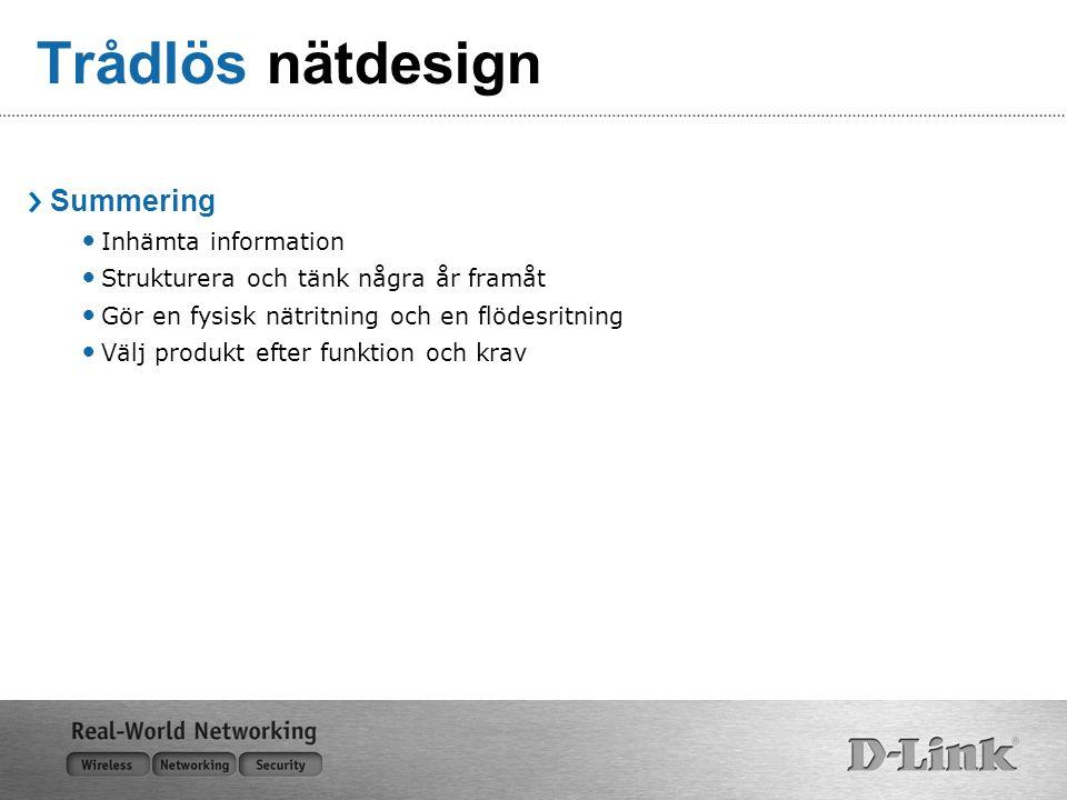 Trådlös nätdesign Summering Inhämta information Strukturera och tänk några år framåt Gör en fysisk nätritning och en flödesritning Välj produkt efter funktion och krav