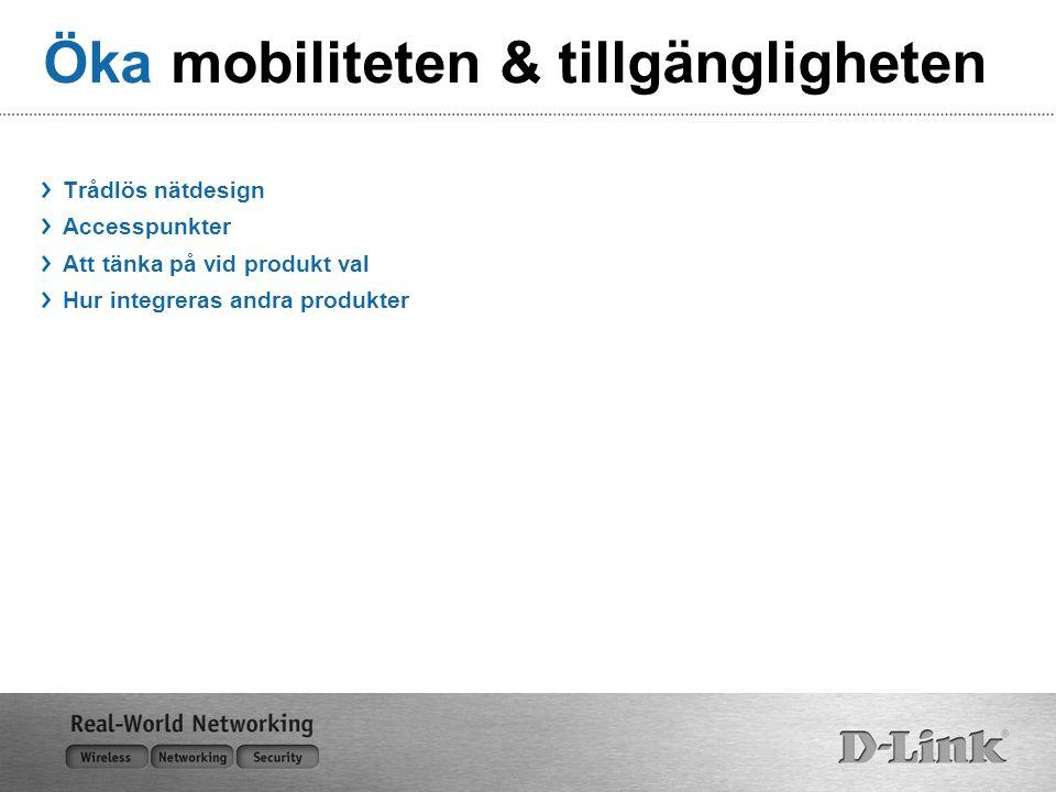 Öka mobiliteten & tillgängligheten Trådlös nätdesign Accesspunkter Att tänka på vid produkt val Hur integreras andra produkter