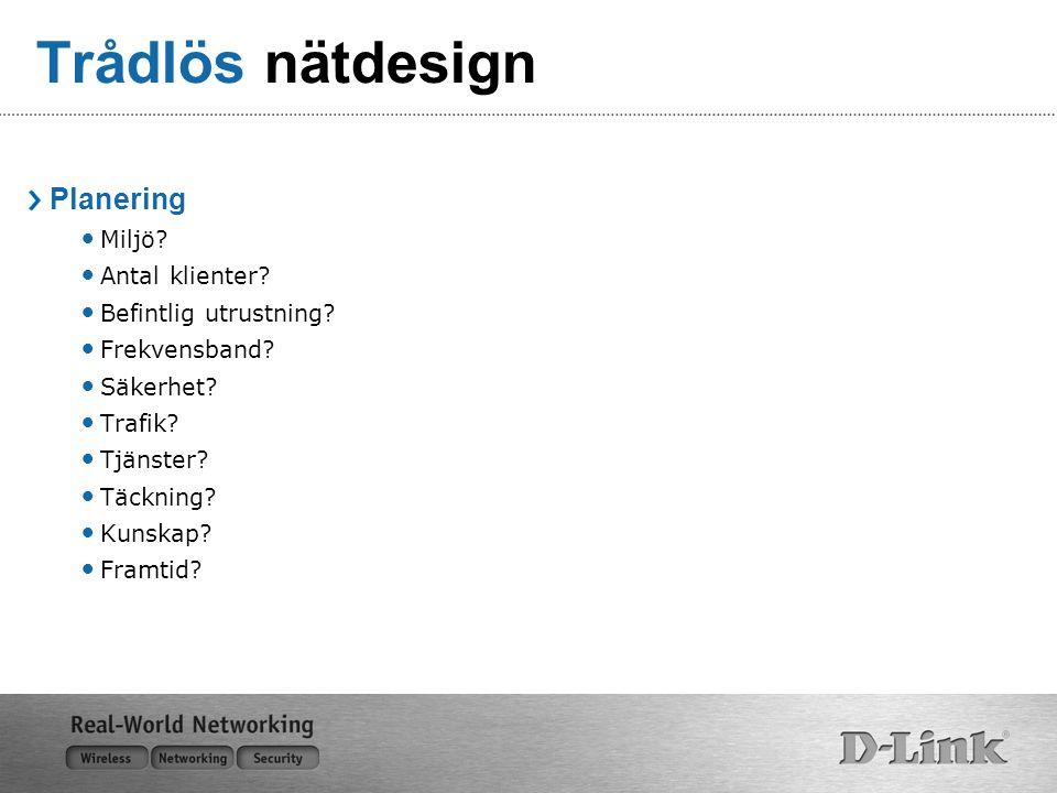 Trådlös nätdesign Planering Miljö? Antal klienter? Befintlig utrustning? Frekvensband? Säkerhet? Trafik? Tjänster? Täckning? Kunskap? Framtid?