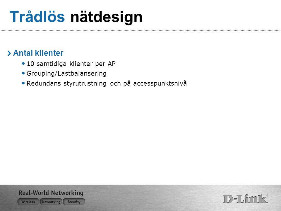 Trådlös nätdesign Antal klienter 10 samtidiga klienter per AP Grouping/Lastbalansering Redundans styrutrustning och på accesspunktsnivå