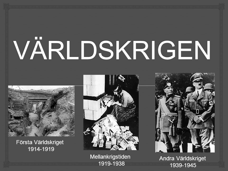 Första Världskriget 1914-1919 Mellankrigstiden 1919-1938 Andra Världskriget 1939-1945