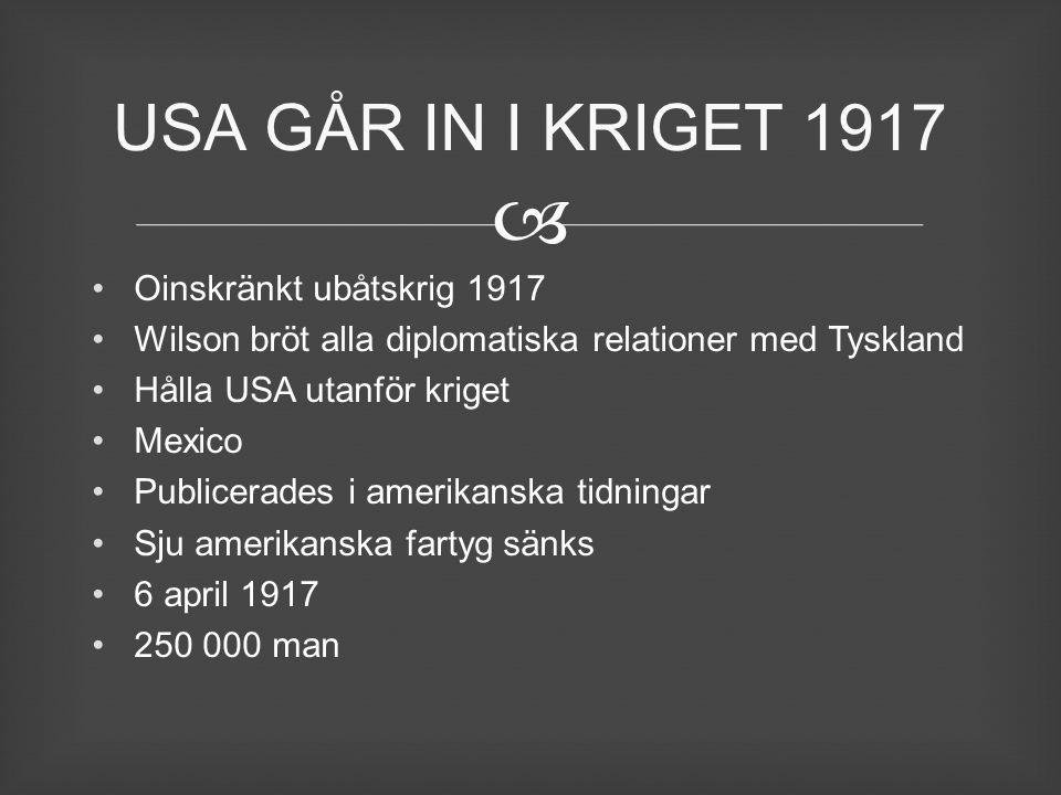  Oinskränkt ubåtskrig 1917 Wilson bröt alla diplomatiska relationer med Tyskland Hålla USA utanför kriget Mexico Publicerades i amerikanska tidningar