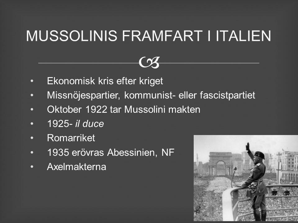  Ekonomisk kris efter kriget Missnöjespartier, kommunist- eller fascistpartiet Oktober 1922 tar Mussolini makten 1925- il duce Romarriket 1935 erövra