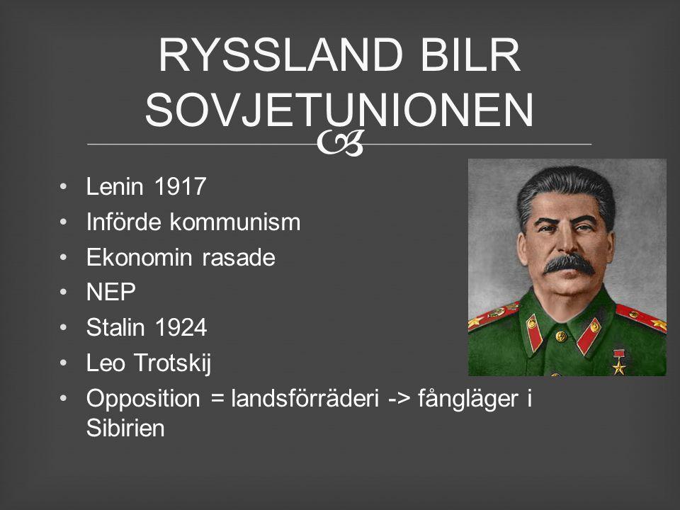  Lenin 1917 Införde kommunism Ekonomin rasade NEP Stalin 1924 Leo Trotskij Opposition = landsförräderi -> fångläger i Sibirien RYSSLAND BILR SOVJETUN