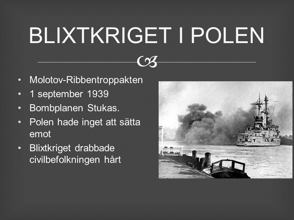  Molotov-Ribbentroppakten 1 september 1939 Bombplanen Stukas. Polen hade inget att sätta emot Blixtkriget drabbade civilbefolkningen hårt BLIXTKRIGET