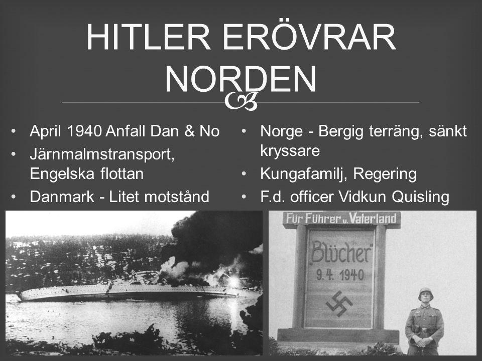  April 1940 Anfall Dan & No Järnmalmstransport, Engelska flottan Danmark - Litet motstånd Norge - Bergig terräng, sänkt kryssare Kungafamilj, Regerin