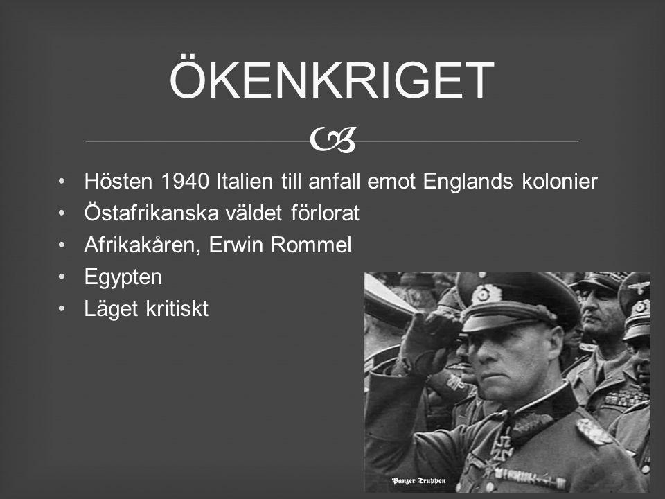  Hösten 1940 Italien till anfall emot Englands kolonier Östafrikanska väldet förlorat Afrikakåren, Erwin Rommel Egypten Läget kritiskt ÖKENKRIGET