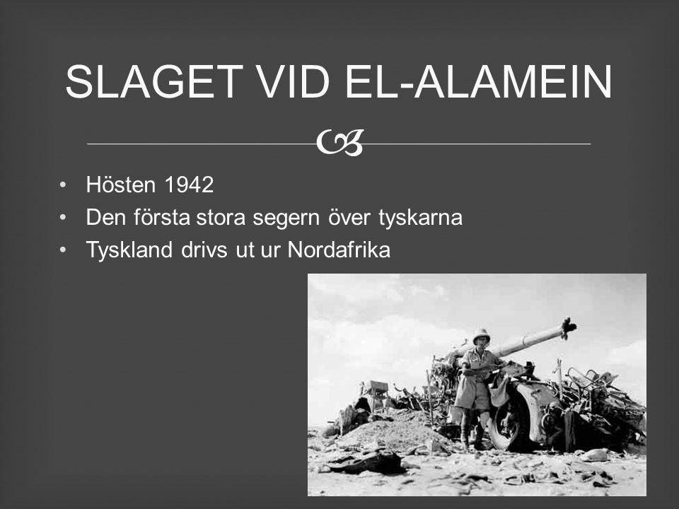  Hösten 1942 Den första stora segern över tyskarna Tyskland drivs ut ur Nordafrika SLAGET VID EL-ALAMEIN