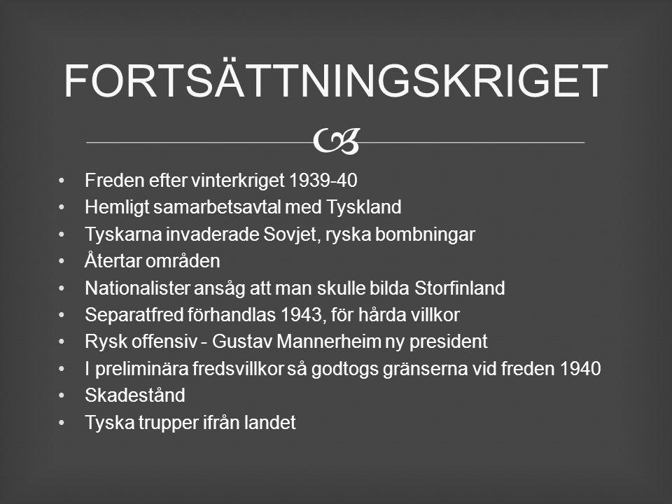  Freden efter vinterkriget 1939-40 Hemligt samarbetsavtal med Tyskland Tyskarna invaderade Sovjet, ryska bombningar Återtar områden Nationalister ans
