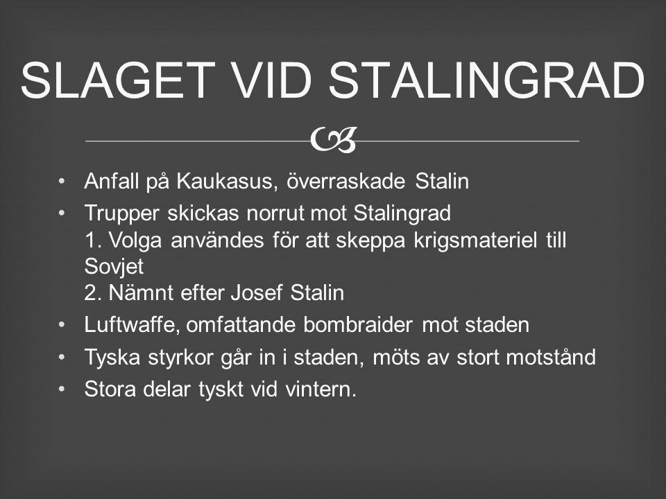  Anfall på Kaukasus, överraskade Stalin Trupper skickas norrut mot Stalingrad 1. Volga användes för att skeppa krigsmateriel till Sovjet 2. Nämnt eft