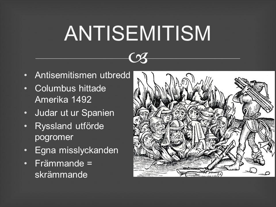  Antisemitismen utbredd Columbus hittade Amerika 1492 Judar ut ur Spanien Ryssland utförde pogromer Egna misslyckanden Främmande = skrämmande ANTISEM