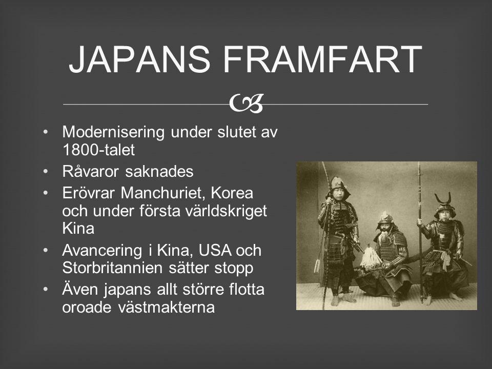  Modernisering under slutet av 1800-talet Råvaror saknades Erövrar Manchuriet, Korea och under första världskriget Kina Avancering i Kina, USA och St
