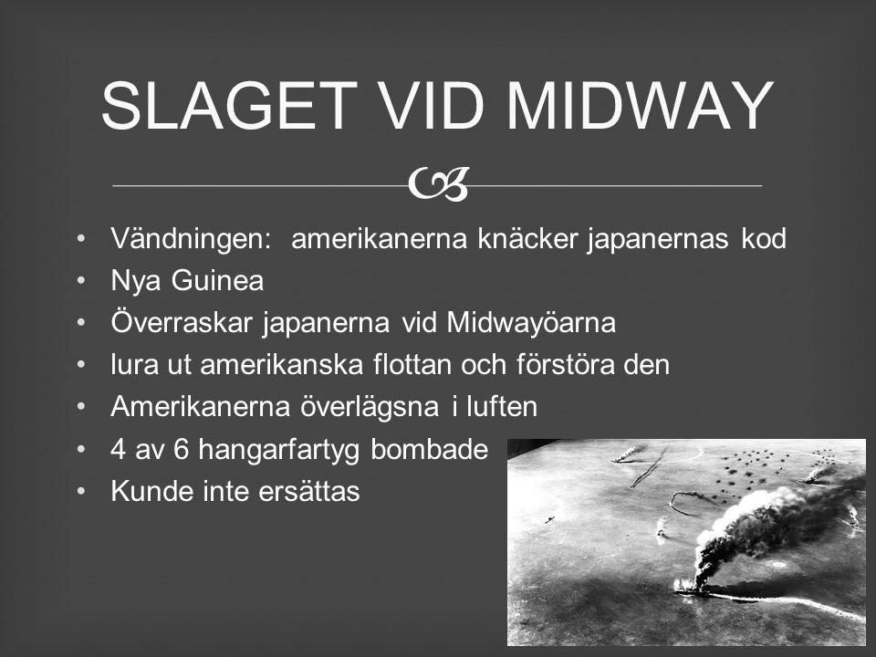  Vändningen: amerikanerna knäcker japanernas kod Nya Guinea Överraskar japanerna vid Midwayöarna lura ut amerikanska flottan och förstöra den Amerika