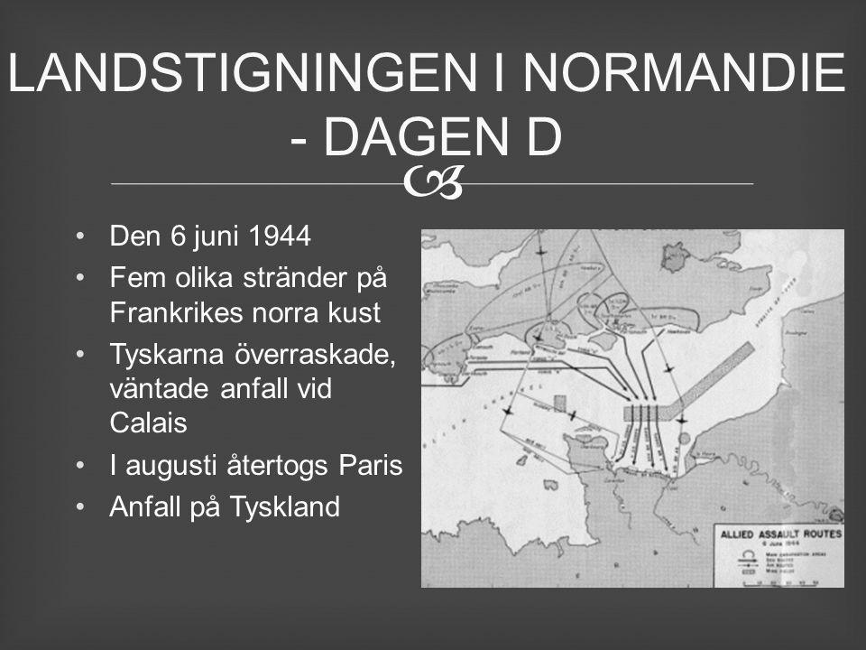  Den 6 juni 1944 Fem olika stränder på Frankrikes norra kust Tyskarna överraskade, väntade anfall vid Calais I augusti återtogs Paris Anfall på Tyskl