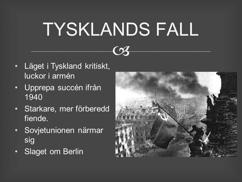  Läget i Tyskland kritiskt, luckor i armén Upprepa succén ifrån 1940 Starkare, mer förberedd fiende. Sovjetunionen närmar sig Slaget om Berlin TYSKLA