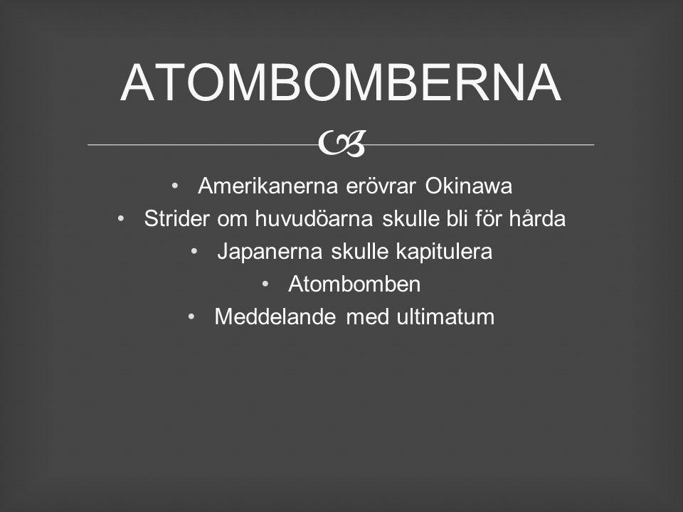  Amerikanerna erövrar Okinawa Strider om huvudöarna skulle bli för hårda Japanerna skulle kapitulera Atombomben Meddelande med ultimatum ATOMBOMBERNA