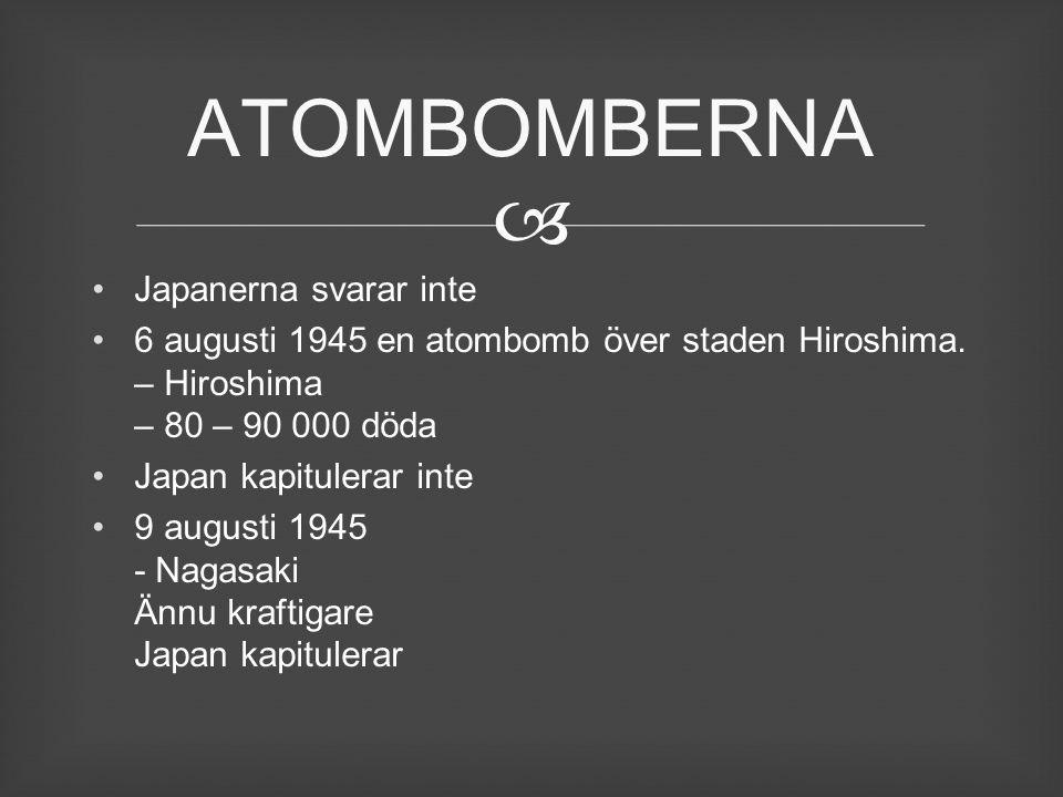  Japanerna svarar inte 6 augusti 1945 en atombomb över staden Hiroshima. – Hiroshima – 80 – 90 000 döda Japan kapitulerar inte 9 augusti 1945 - Nagas