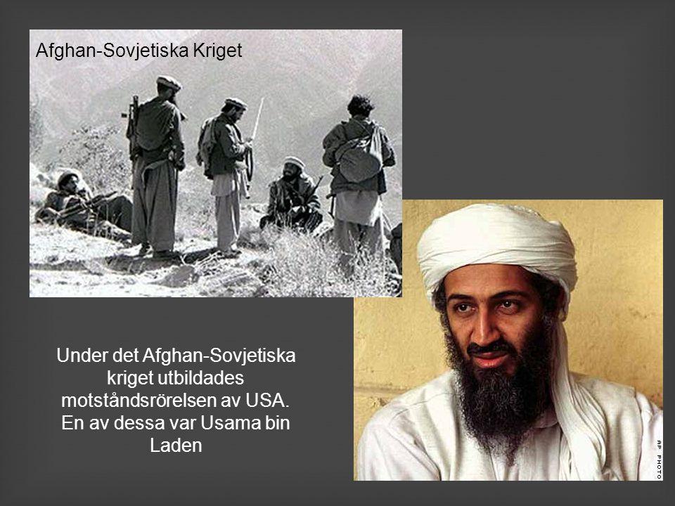 Afghan-Sovjetiska Kriget Under det Afghan-Sovjetiska kriget utbildades motståndsrörelsen av USA. En av dessa var Usama bin Laden