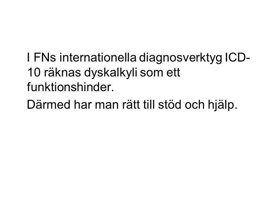 I FNs internationella diagnosverktyg ICD- 10 räknas dyskalkyli som ett funktionshinder.