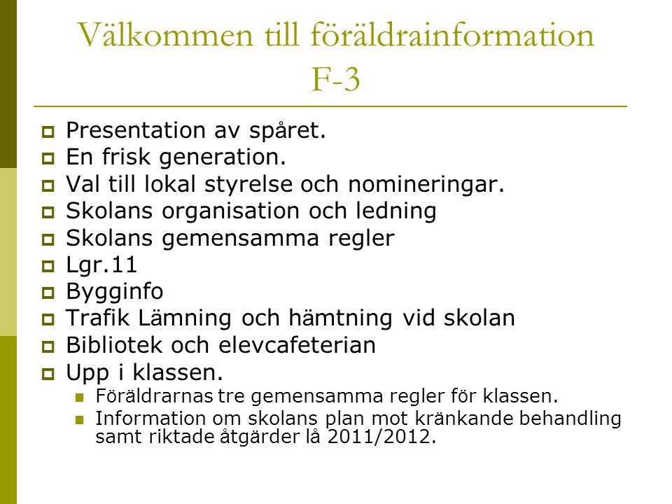 Välkommen till föräldrainformation F-3  Presentation av sp å ret.  En frisk generation.  Val till lokal styrelse och nomineringar.  Skolans organi