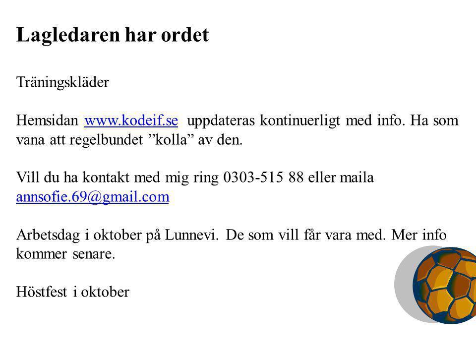 Lagledaren har ordet Träningskläder Hemsidan www.kodeif.se uppdateras kontinuerligt med info.