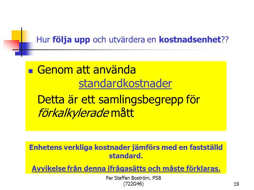 Per Staffan Boström, PSB (722G46)19 Hur följa upp och utvärdera en kostnadsenhet?.