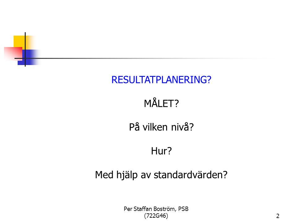 Per Staffan Boström, PSB (722G46)2 RESULTATPLANERING.