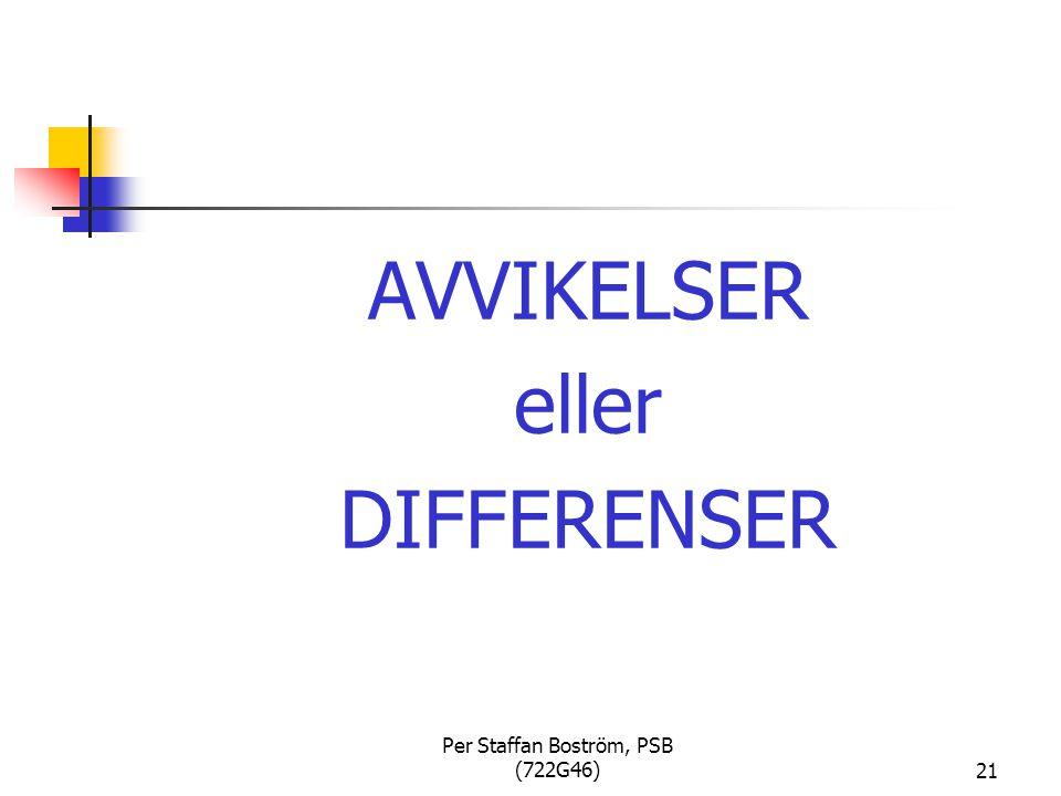 Per Staffan Boström, PSB (722G46)21 AVVIKELSER eller DIFFERENSER