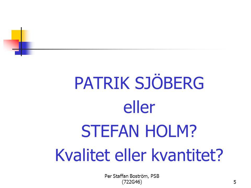 Per Staffan Boström, PSB (722G46)5 PATRIK SJÖBERG eller STEFAN HOLM? Kvalitet eller kvantitet?