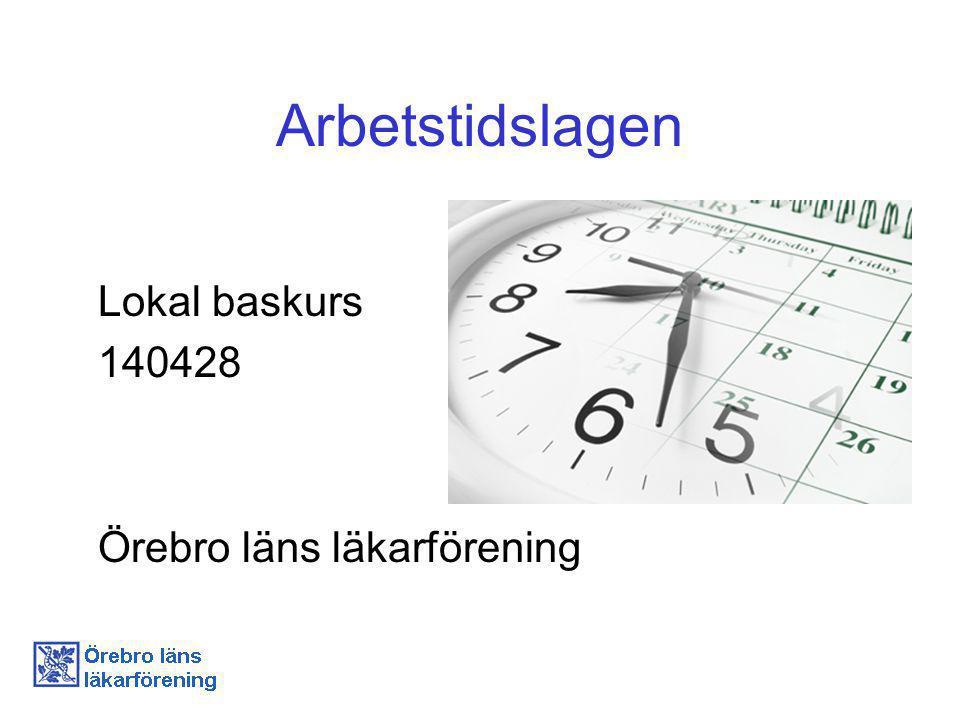 Arbetstidslagen Lokal baskurs 140428 Örebro läns läkarförening