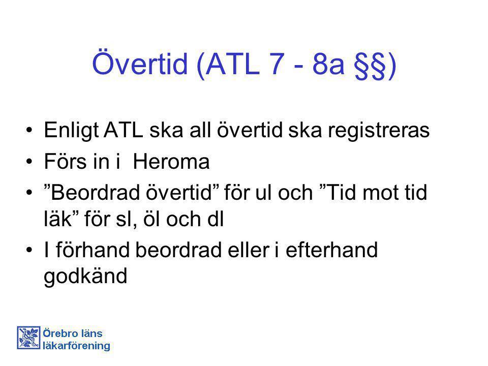 Övertid (ATL 7 - 8a §§) Enligt ATL ska all övertid ska registreras Förs in i Heroma Beordrad övertid för ul och Tid mot tid läk för sl, öl och dl I förhand beordrad eller i efterhand godkänd