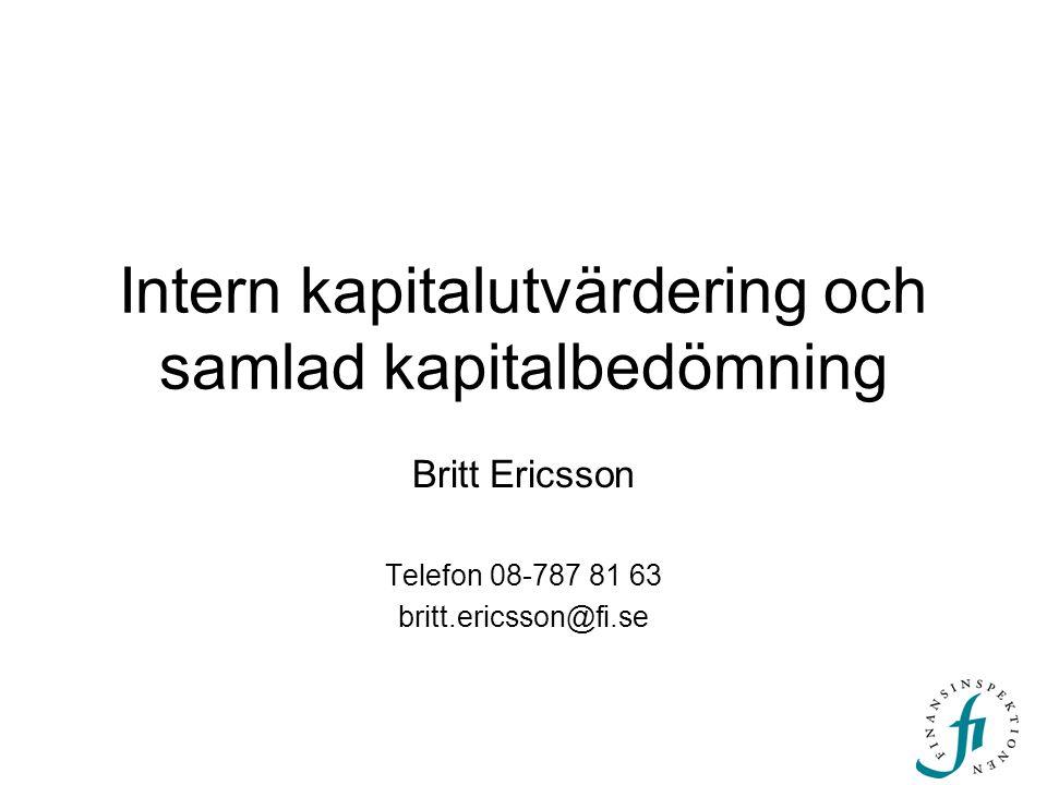 Intern kapitalutvärdering och samlad kapitalbedömning Britt Ericsson Telefon 08-787 81 63 britt.ericsson@fi.se