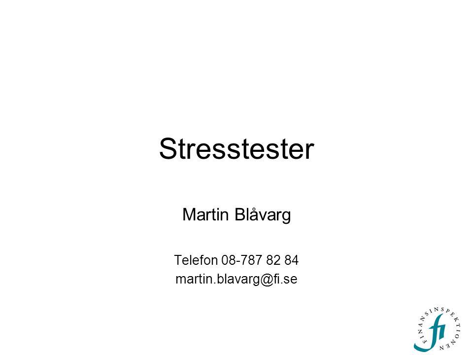Stresstester Martin Blåvarg Telefon 08-787 82 84 martin.blavarg@fi.se