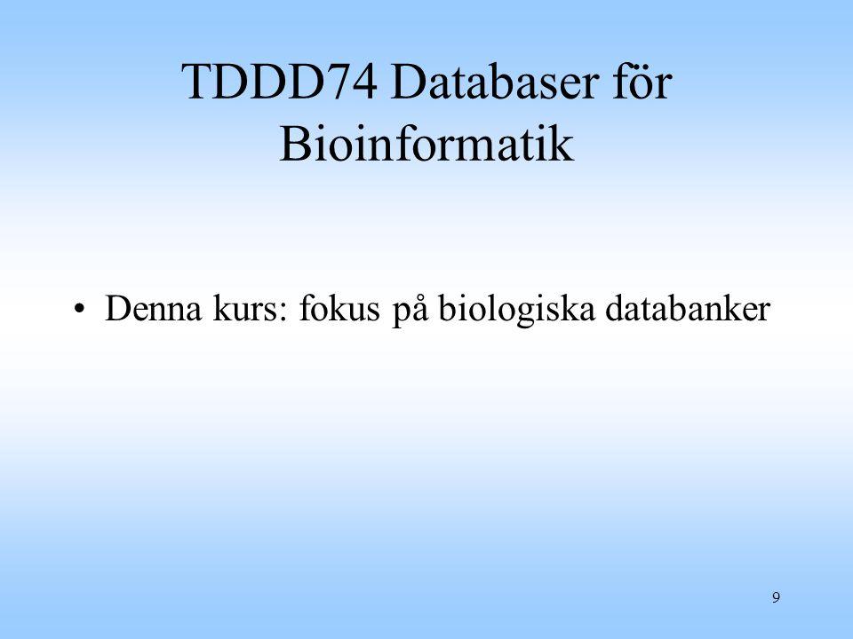 9 TDDD74 Databaser för Bioinformatik Denna kurs: fokus på biologiska databanker