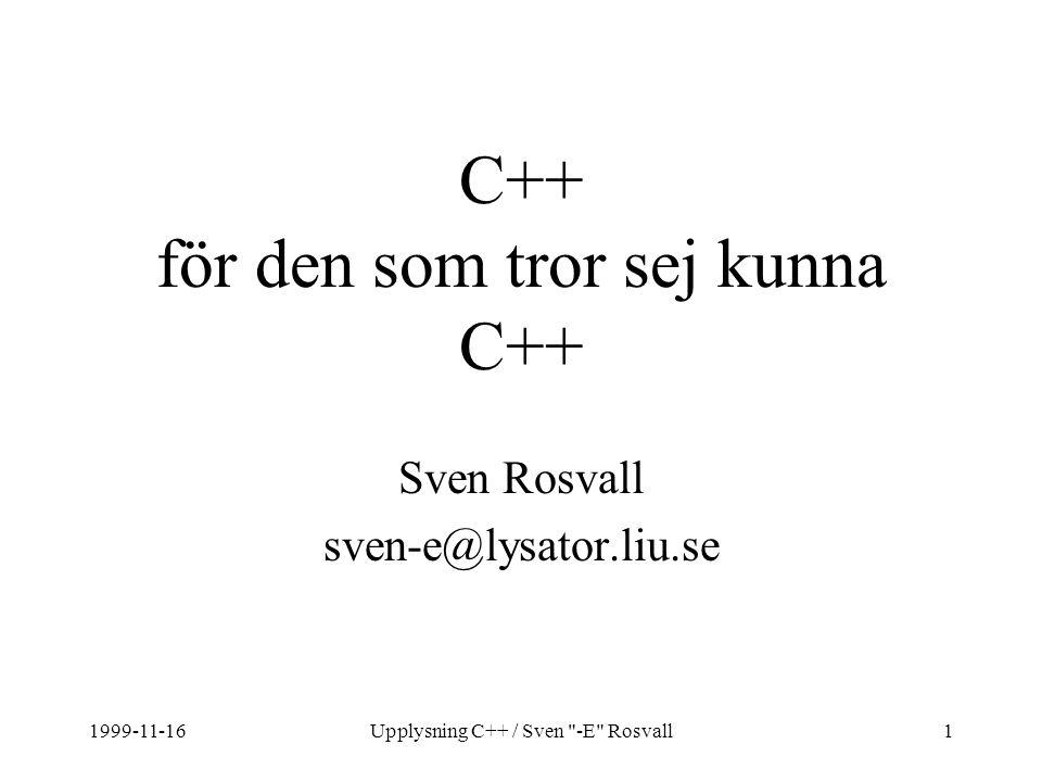 1999-11-16Upplysning C++ / Sven -E Rosvall1 C++ för den som tror sej kunna C++ Sven Rosvall sven-e@lysator.liu.se