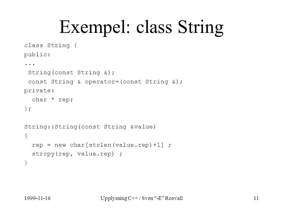 1999-11-16Upplysning C++ / Sven -E Rosvall11 Exempel: class String class String { public:...